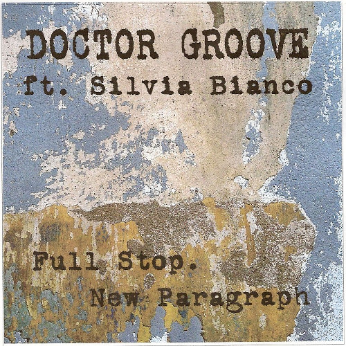 Doctor Groove ft. Silvia Bianco - Full stop. New Paragraph.